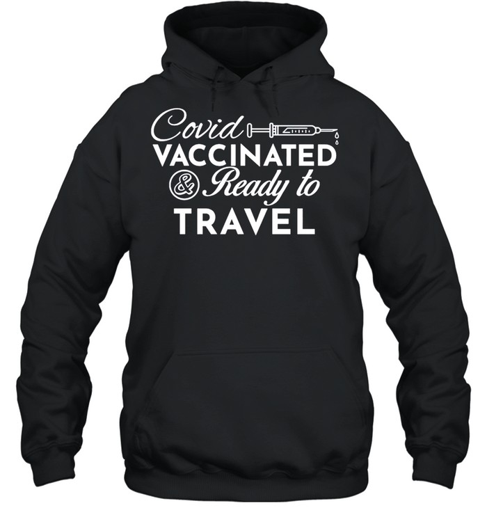 Covid Vaccinated And Ready To Travel shirt Unisex Hoodie