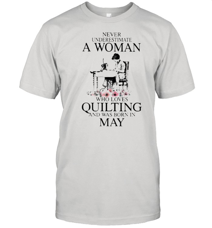 Never Underestimate An Old Woman Who Loves Quilting And Was Born In May Flower  Classic Men's T-shirt
