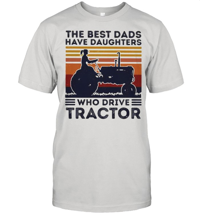 The Best Dads Have Daughters Who Drives Tractor Vintage  Classic Men's T-shirt