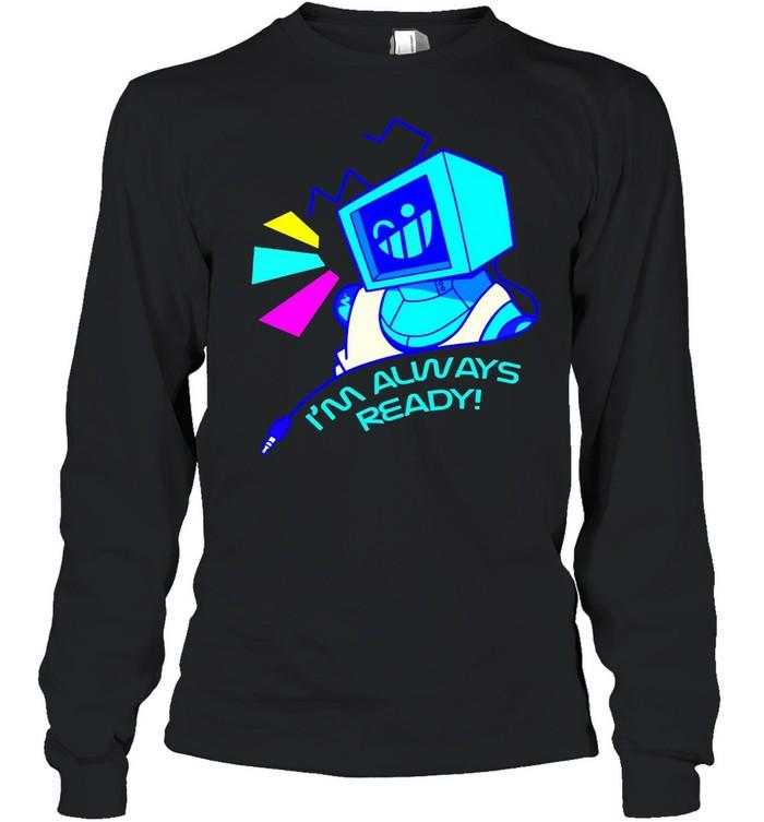 I'm Always Ready Robot T-shirt Long Sleeved T-shirt
