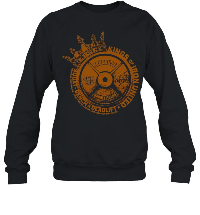 Ironville Kings Of Iron United Squat Bench Deadlift  Unisex Sweatshirt
