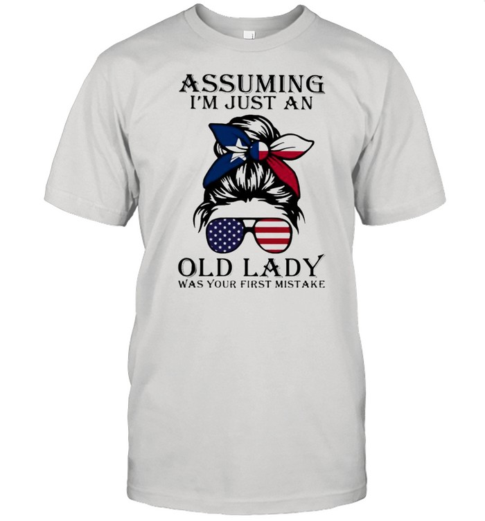 Assuming I'm Just An Old Lady War Your First Mistake Texas Girl Amrican Flag  Classic Men's T-shirt