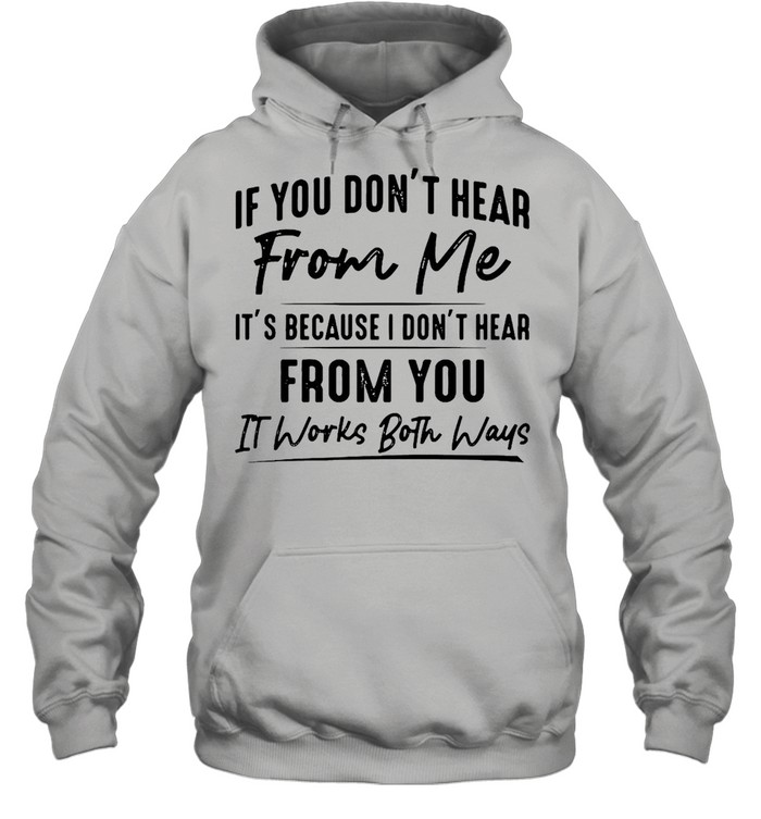If You Don't Hear From Me It's Because I Don't Hear From You It Works Both Ways  Unisex Hoodie