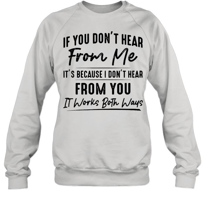 If You Don't Hear From Me It's Because I Don't Hear From You It Works Both Ways  Unisex Sweatshirt