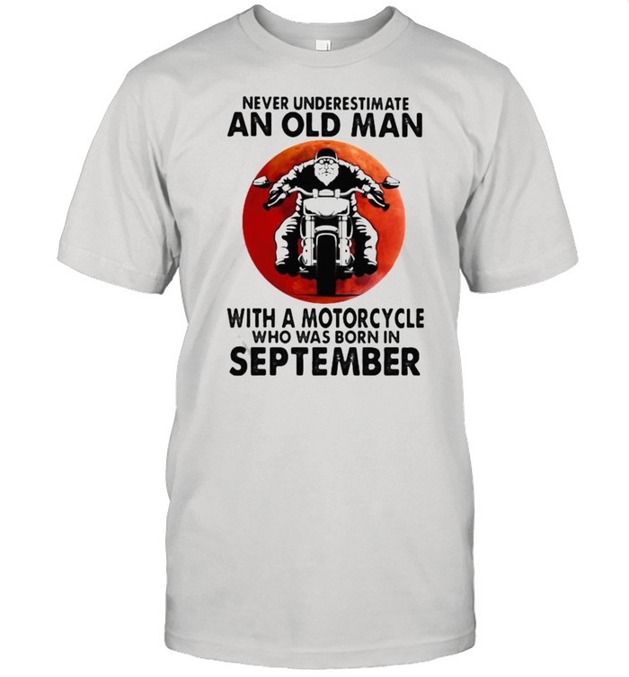 Never Underestimate An Old Man With A Motorcycle Who Was Born In September Blood Moon  Classic Men's T-shirt