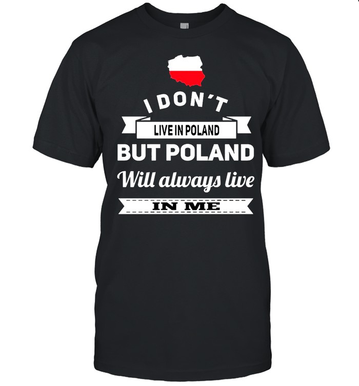I Don't Live In Poland But Poland Will Always Live In Me shirt Classic Men's T-shirt