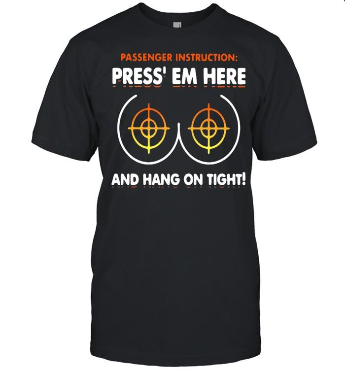 Passenger instruction press em here and hang on tight shirt Classic Men's T-shirt