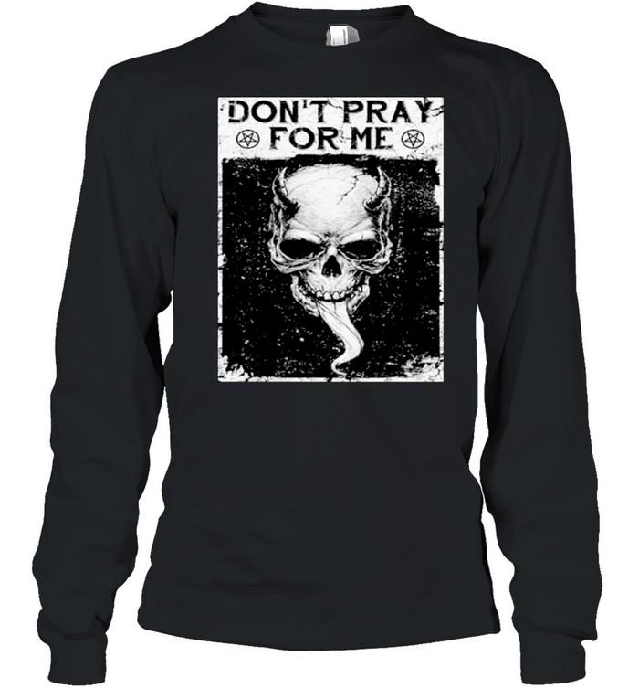 Skull dont pray for me shirt Long Sleeved T-shirt