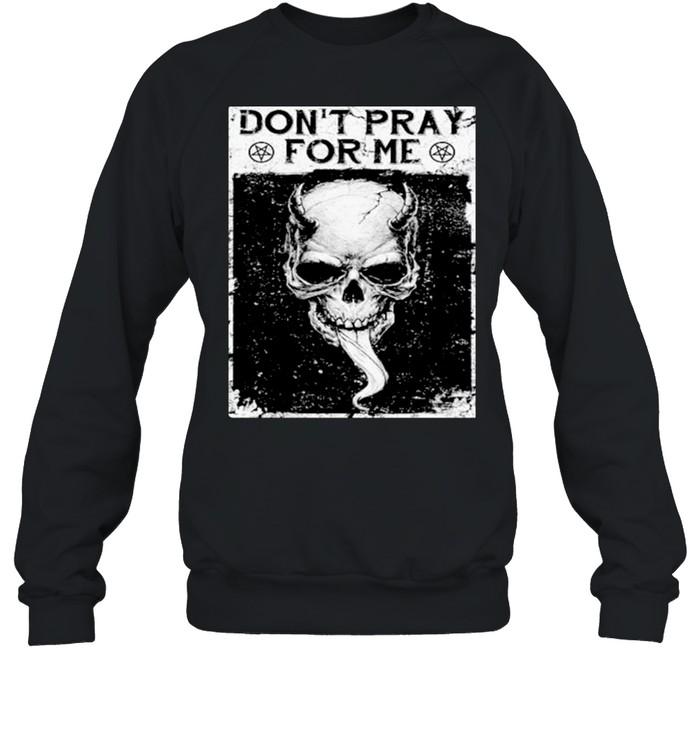 Skull dont pray for me shirt Unisex Sweatshirt