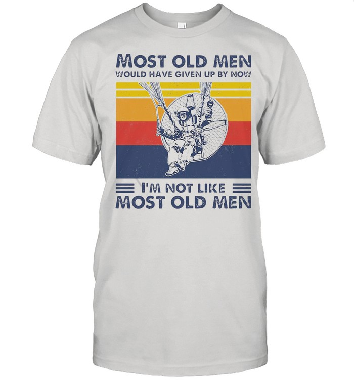 Most Old Men Would Have Given By Now I'm Not Like Most Old Men Vintage Retro T-shirt Classic Men's T-shirt