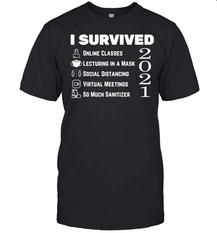 I Survived Online Classes Lecturing In A Mask Social Distancing Virtual Meetings So Much Sanitizer 2021  Classic Men's T-shirt