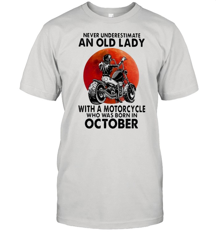 Never Underestimate An Old Lady With A Motorcycle Who Was Born In October Blood Moon  Classic Men's T-shirt
