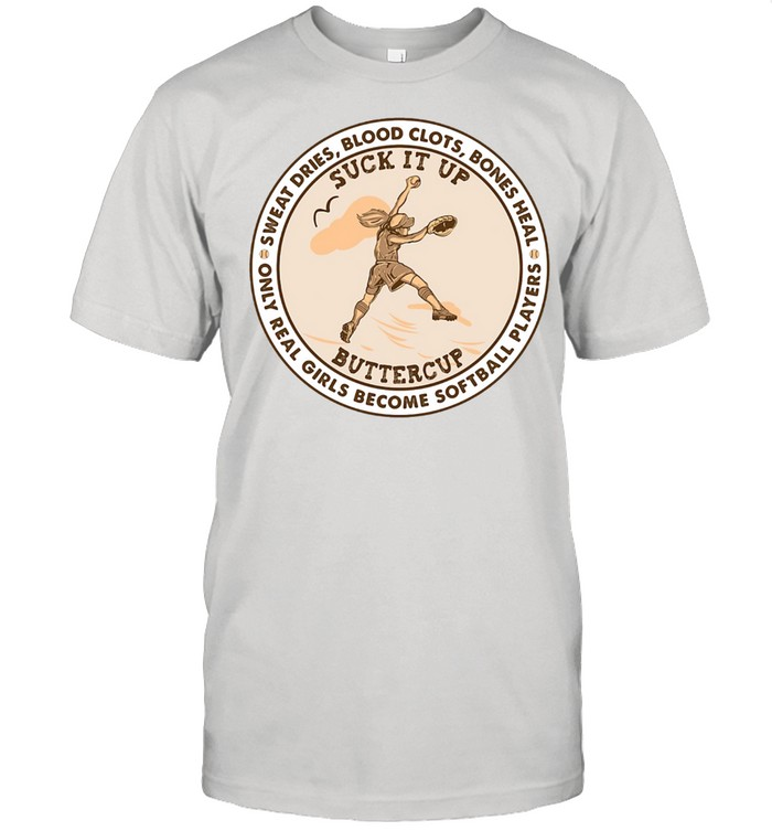 Suck it up buttercup sweat dries blood clots bones heal only real girls become softball players shirt Classic Men's T-shirt