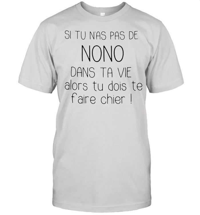Si Tu Nas Pas De Nono Dans Ta Vie Alors Tu Dois Te Faire Chier T-shirt Classic Men's T-shirt
