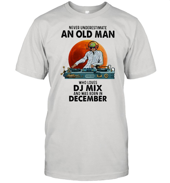 Never Underestimate An Old Man Who Loves DJ Mix And Was Born In December Blood Moon  Classic Men's T-shirt