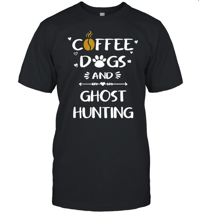 Coffee Dogs and Ghost Hunting Paranormal Ghosts shirt Classic Men's T-shirt