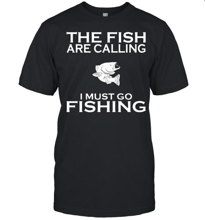 The Fish Are Calling I Must Go Fishing shirt Classic Men's T-shirt