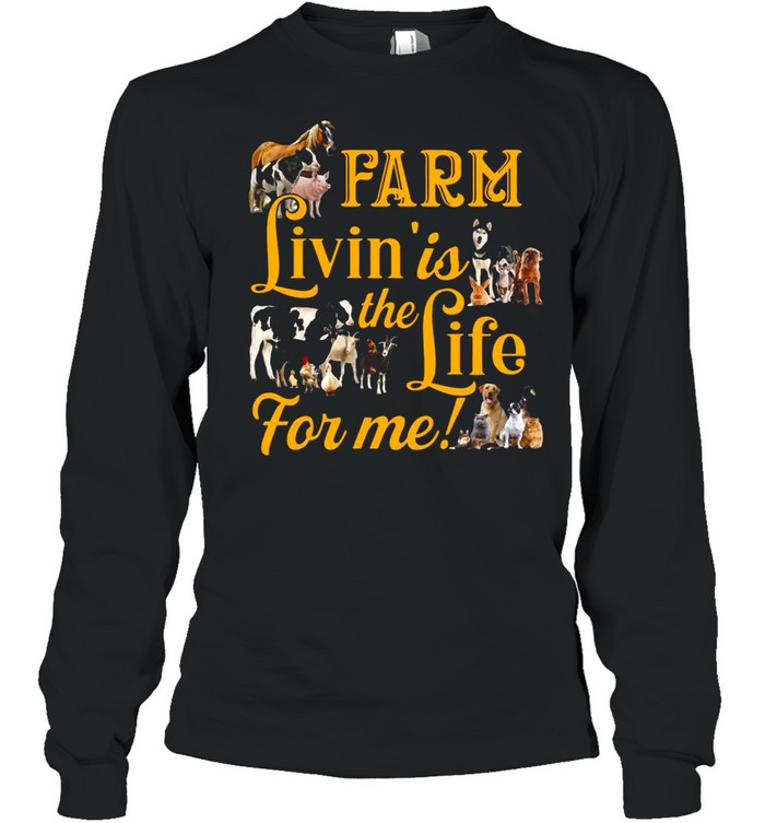 Farm Livin' Is The Life For Me T-shirt Long Sleeved T-shirt