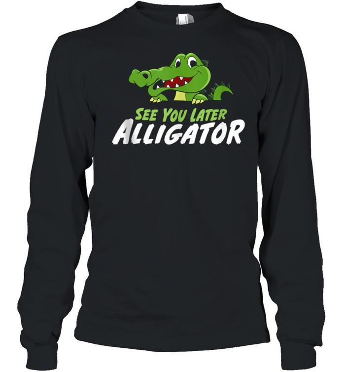 Crocodile See You Later Alligator shirt Long Sleeved T-shirt