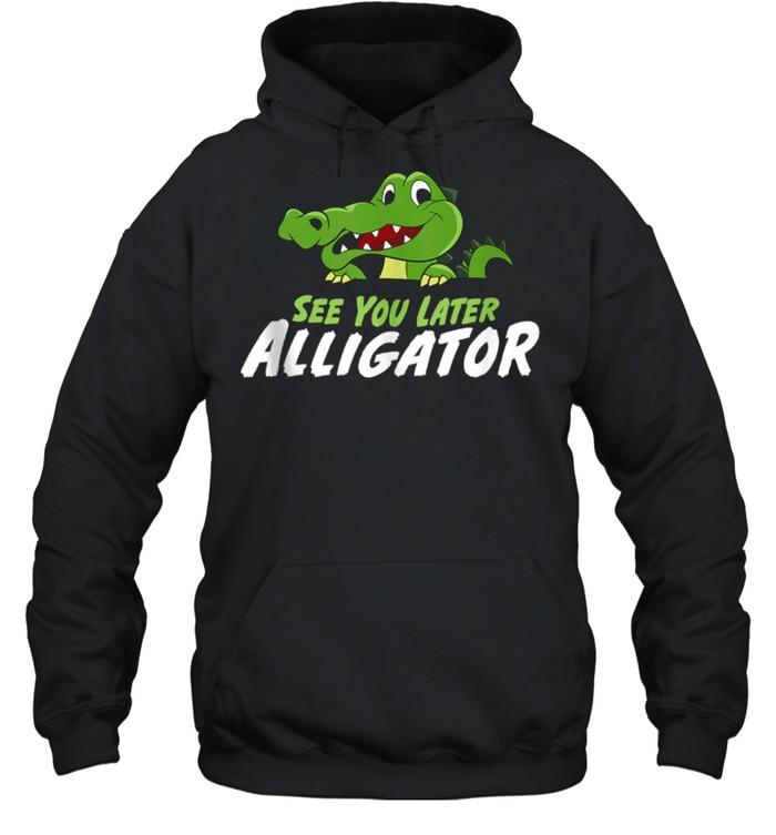 Crocodile See You Later Alligator shirt Unisex Hoodie