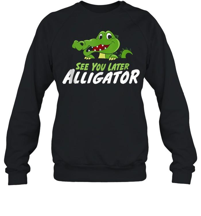 Crocodile See You Later Alligator shirt Unisex Sweatshirt