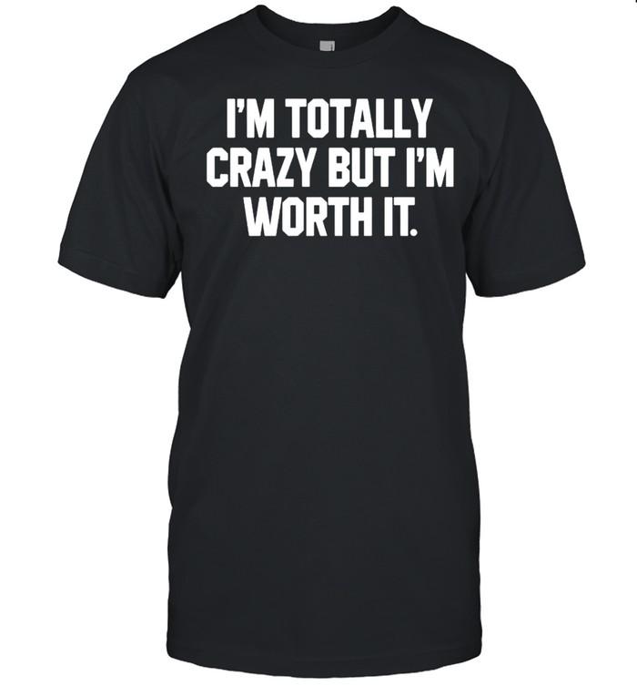 Im totally crazy but Im worth it shirt Classic Men's T-shirt