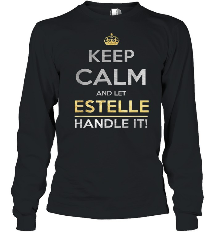 Keep Calm And Let Estelle Handle It T- Long Sleeved T-shirt