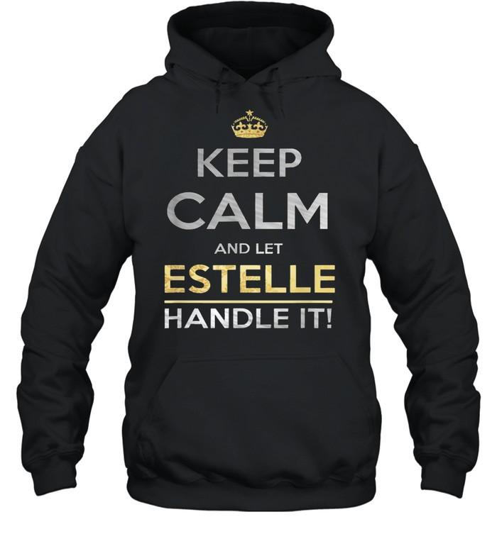 Keep Calm And Let Estelle Handle It T- Unisex Hoodie