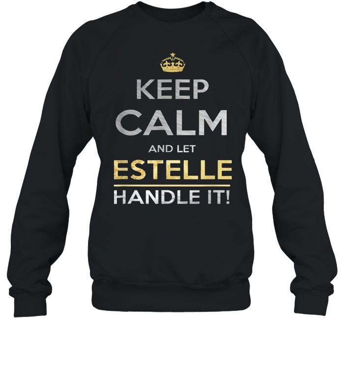 Keep Calm And Let Estelle Handle It T- Unisex Sweatshirt