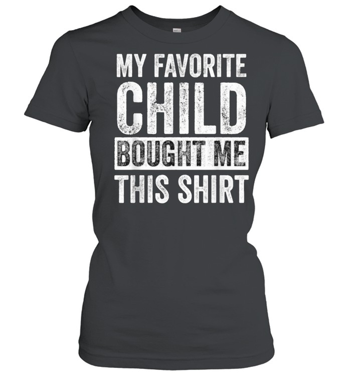 My Favorite Child Bought Me This  Classic Women's T-shirt