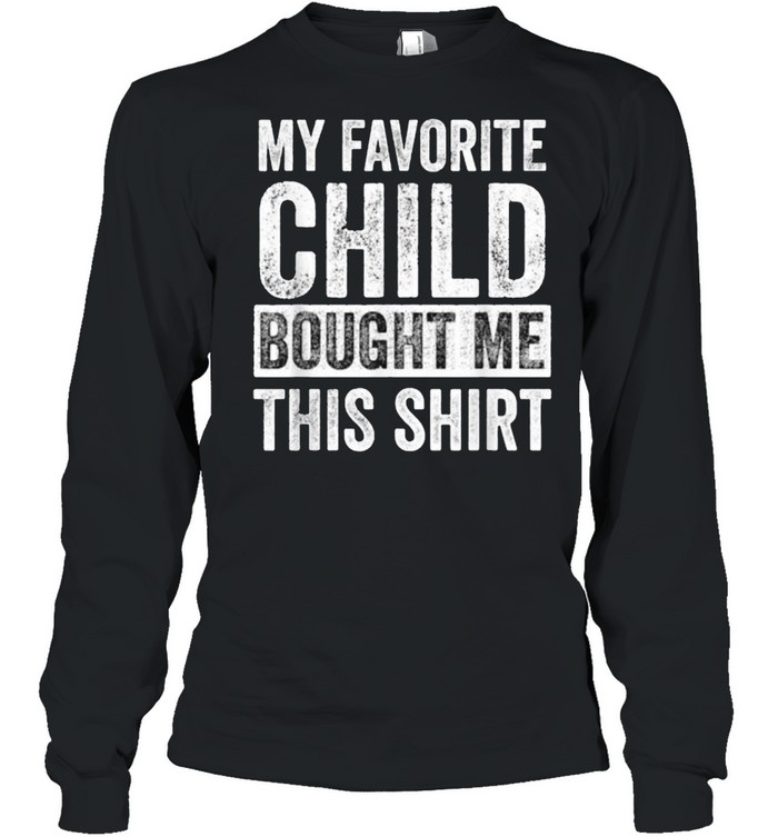My Favorite Child Bought Me This  Long Sleeved T-shirt