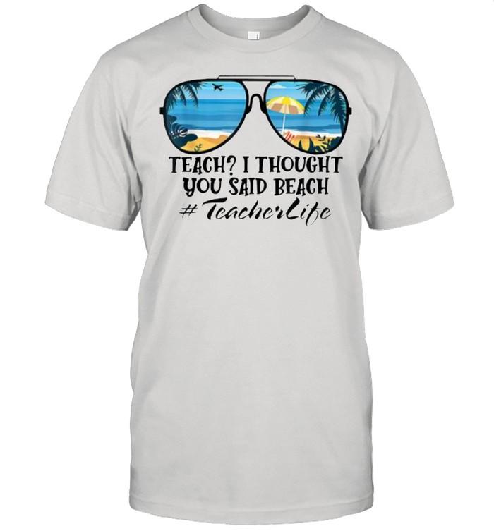 Teach I Thought You Said Beach Teacherlife sunglasses summer T- Classic Men's T-shirt