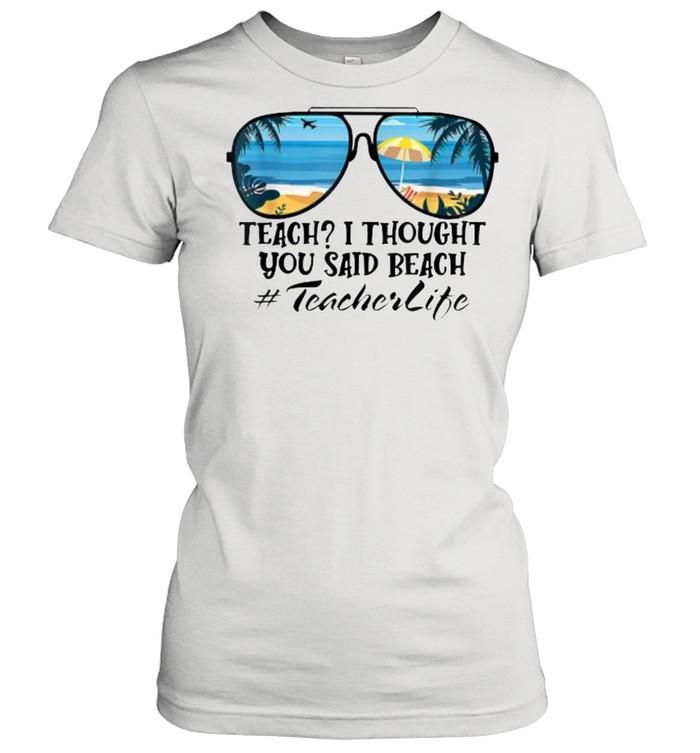 Teach I Thought You Said Beach Teacherlife sunglasses summer T- Classic Women's T-shirt