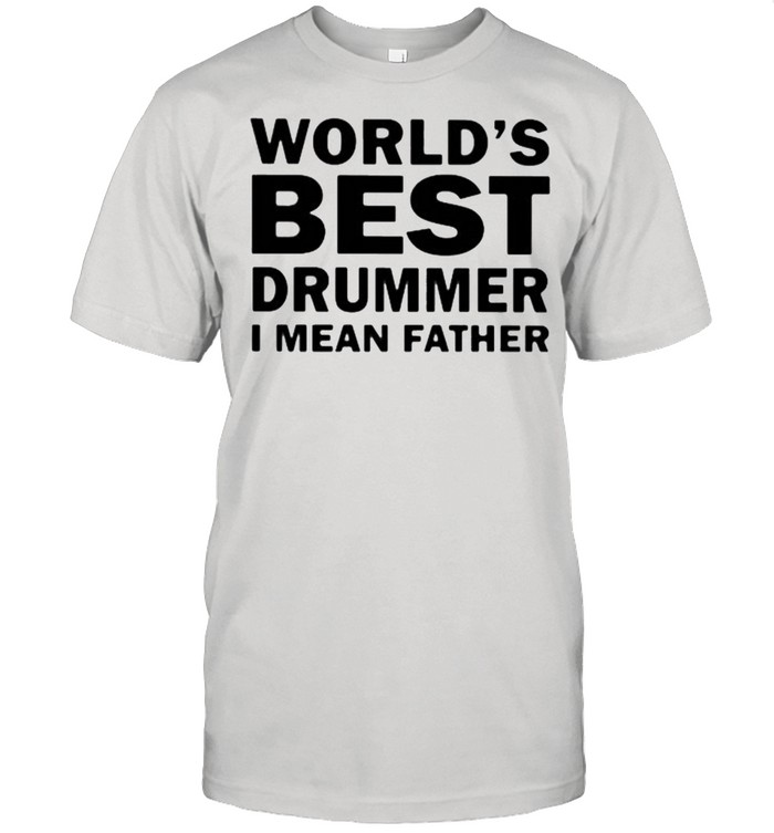 World's Best Drummer I MEan Father  Classic Men's T-shirt
