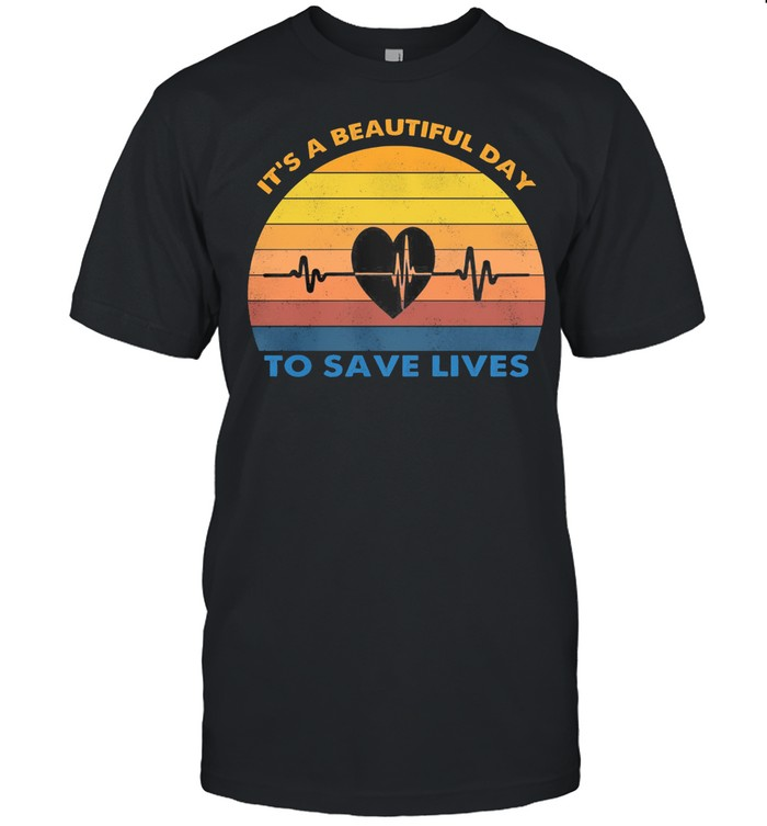 Its A Beautiful Day To Save Lives Vintage Retro shirt Classic Men's T-shirt