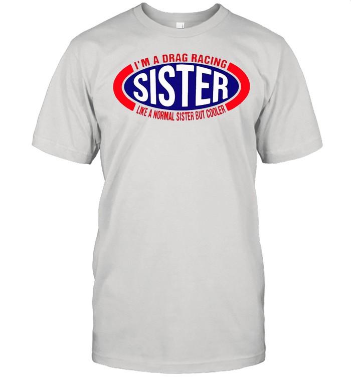 Im a drag racing like a normal sister but cooler shirt Classic Men's T-shirt