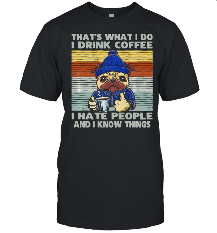 Dog That's What I Do I Drink Coffee I Hate People And I Know Things Vintage T-shirt Classic Men's T-shirt