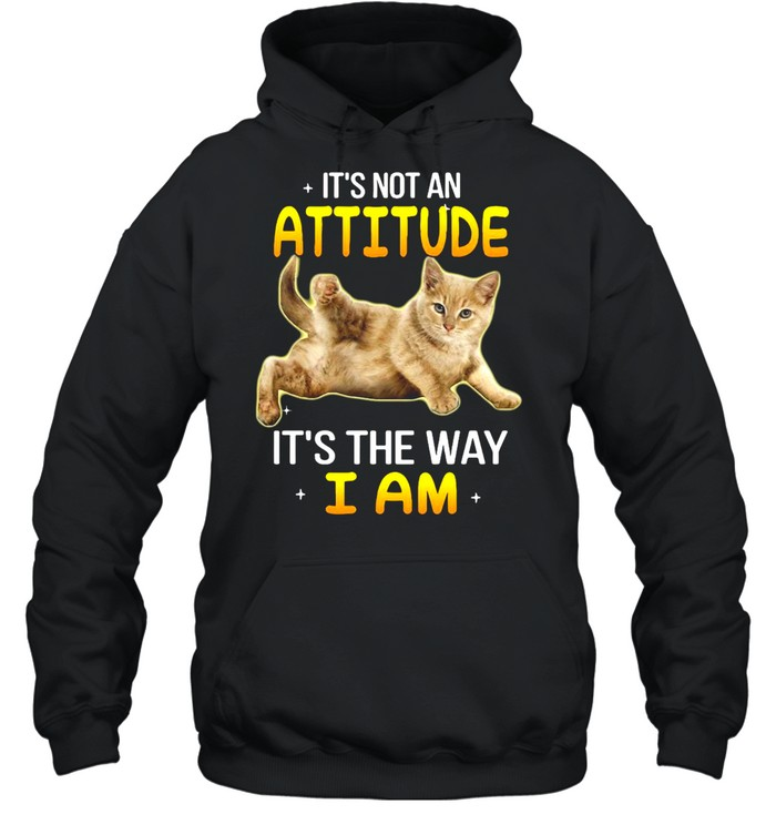 Gray Cat It's Not An Attitude It's The Way I Am T-shirt Unisex Hoodie