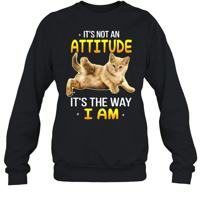 Gray Cat It's Not An Attitude It's The Way I Am T-shirt Unisex Sweatshirt