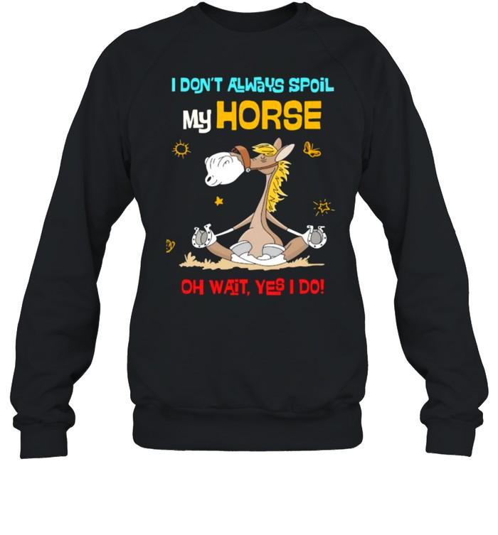 I dont always spoil my horse oh wait yes i do shirt Unisex Sweatshirt