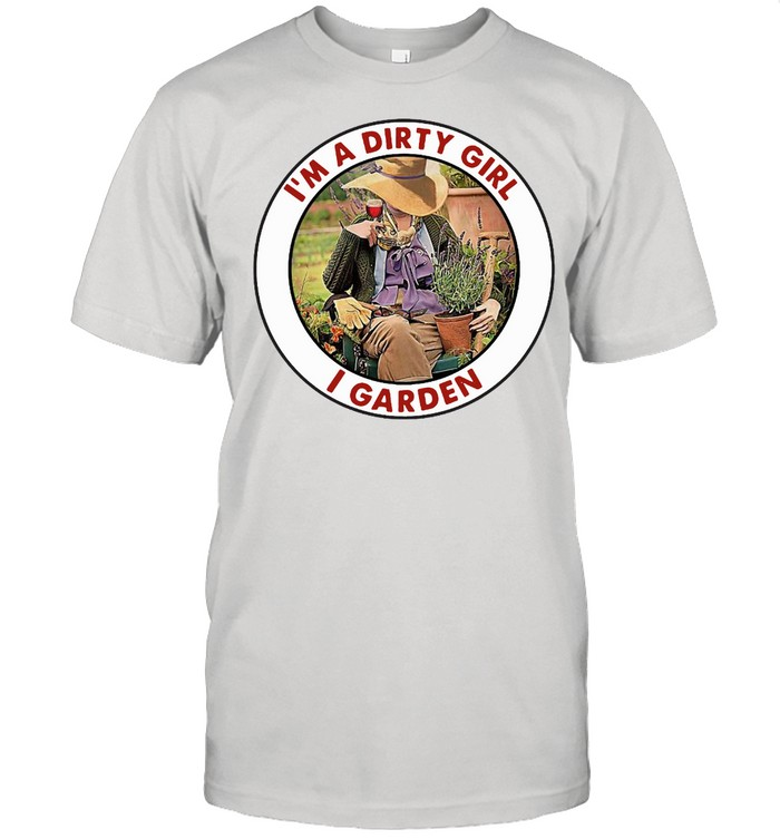 I'm A Dirty Girl I Garden Vintage T-shirt Classic Men's T-shirt