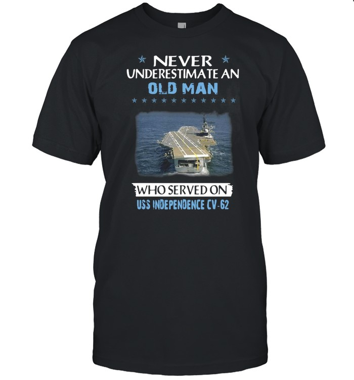 Never Underestimate An Old Man Who Served On Uss Independence Cv-62 Veterans Day Father Day T-shirt Classic Men's T-shirt