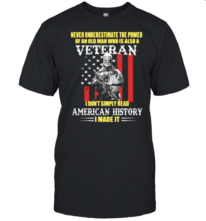 Never underestimate the power of an old man who is also a veteran american history usa flag shirt Classic Men's T-shirt