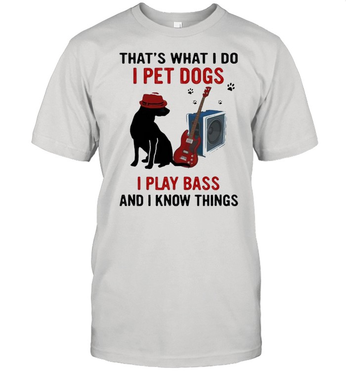 Thats what i do i pet dogs i play bass and i know things shirt Classic Men's T-shirt