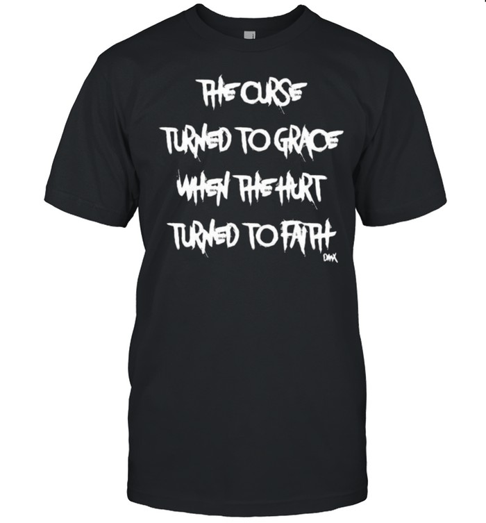 The curse turned to grace when the hurt turned to faith shirt Classic Men's T-shirt