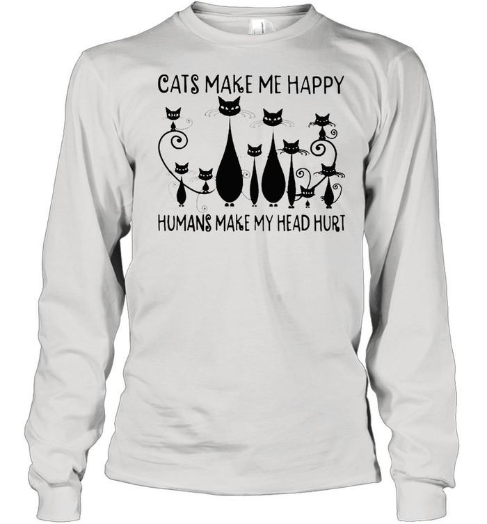 Cats make me happy humans make my head hurt shirt Long Sleeved T-shirt
