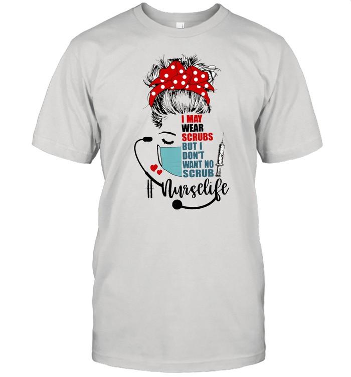 I may wear scrubs but I dont want no scrub Nurselife shirt Classic Men's T-shirt