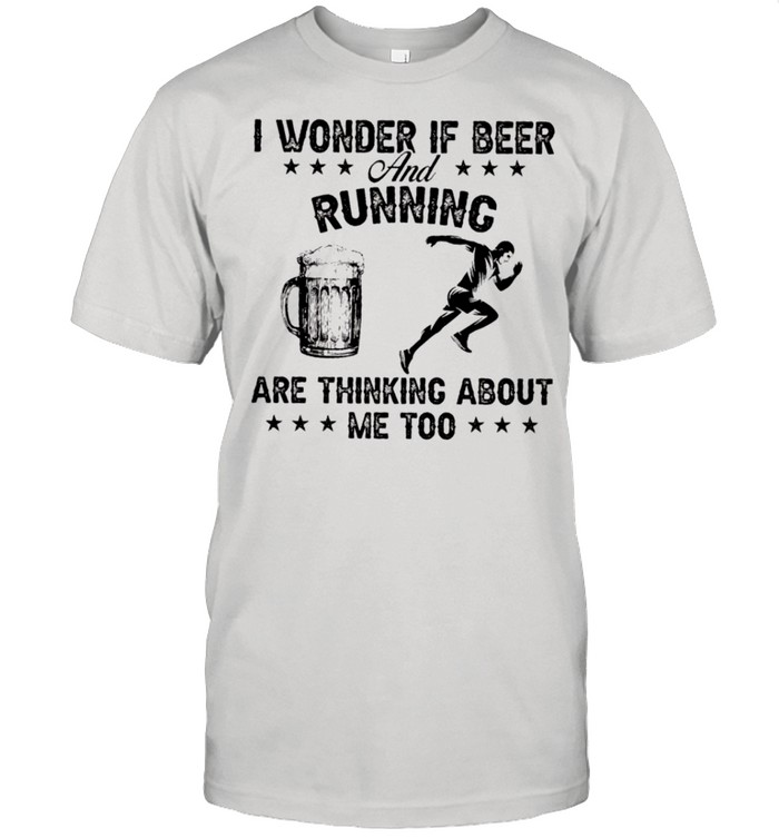 I wonder if beer and running are thinking about me too shirt Classic Men's T-shirt
