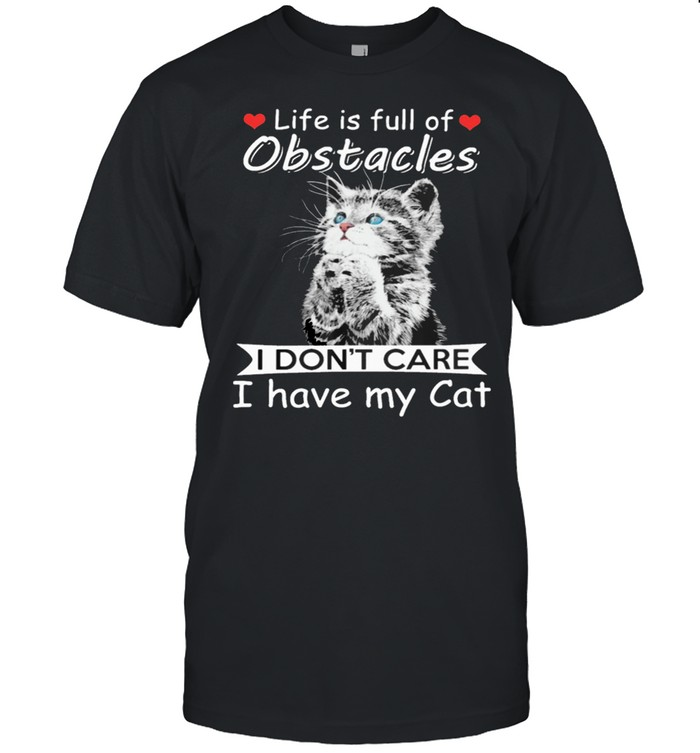 Life Is Full Of Obstacles I Dont Care I Have My Cat shirt Classic Men's T-shirt