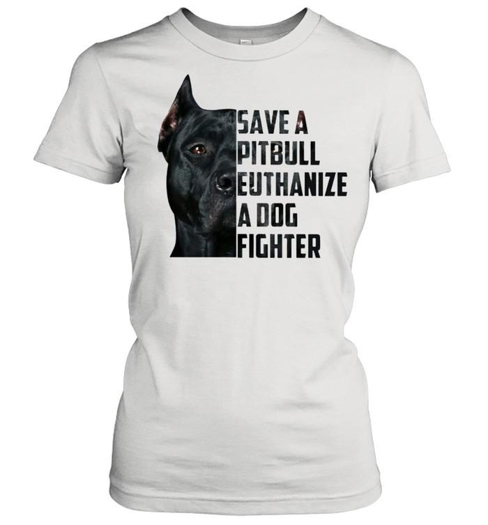 Save a pitbull euthanize a dog fighter shirt Classic Women's T-shirt